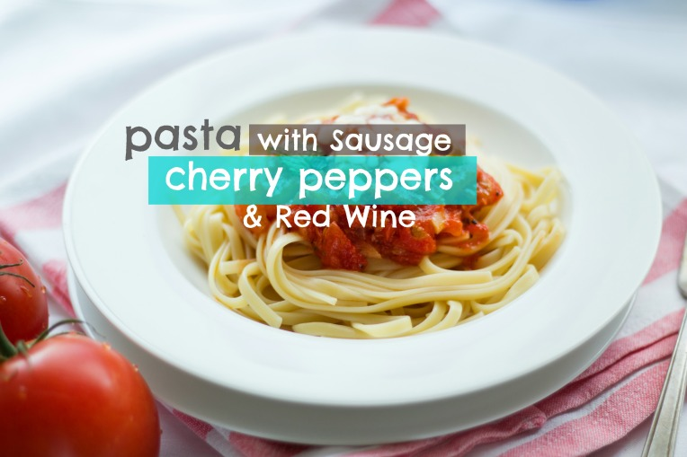 pasta with sausage, cherry peppers, and red wine
